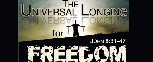 Sermon Podcast: The Universal Longing for Freedom (John 8)